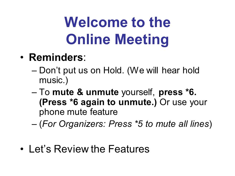 Welcome to the Online Meeting Reminders: –Dont put us on Hold.