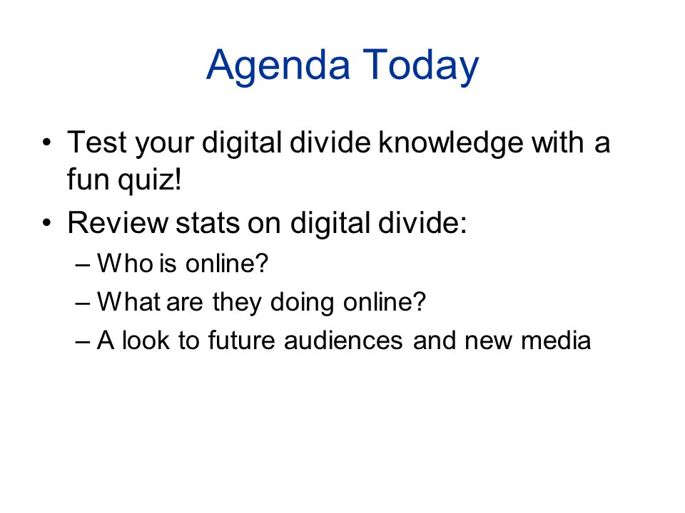 Agenda Today Test your digital divide knowledge with a fun quiz.