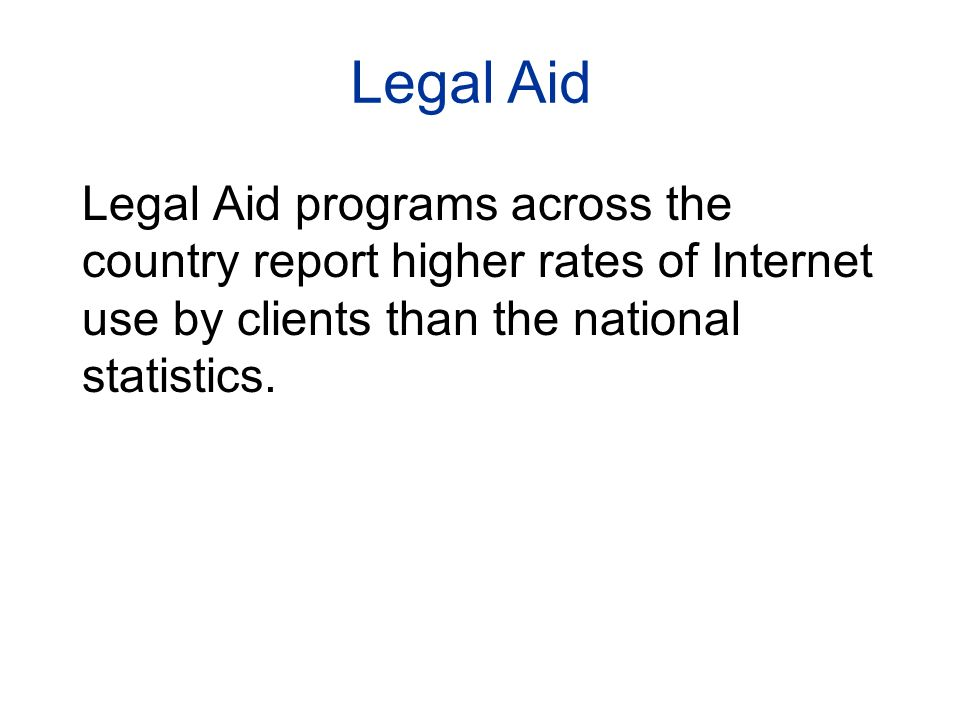 Legal Aid programs across the country report higher rates of Internet use by clients than the national statistics.