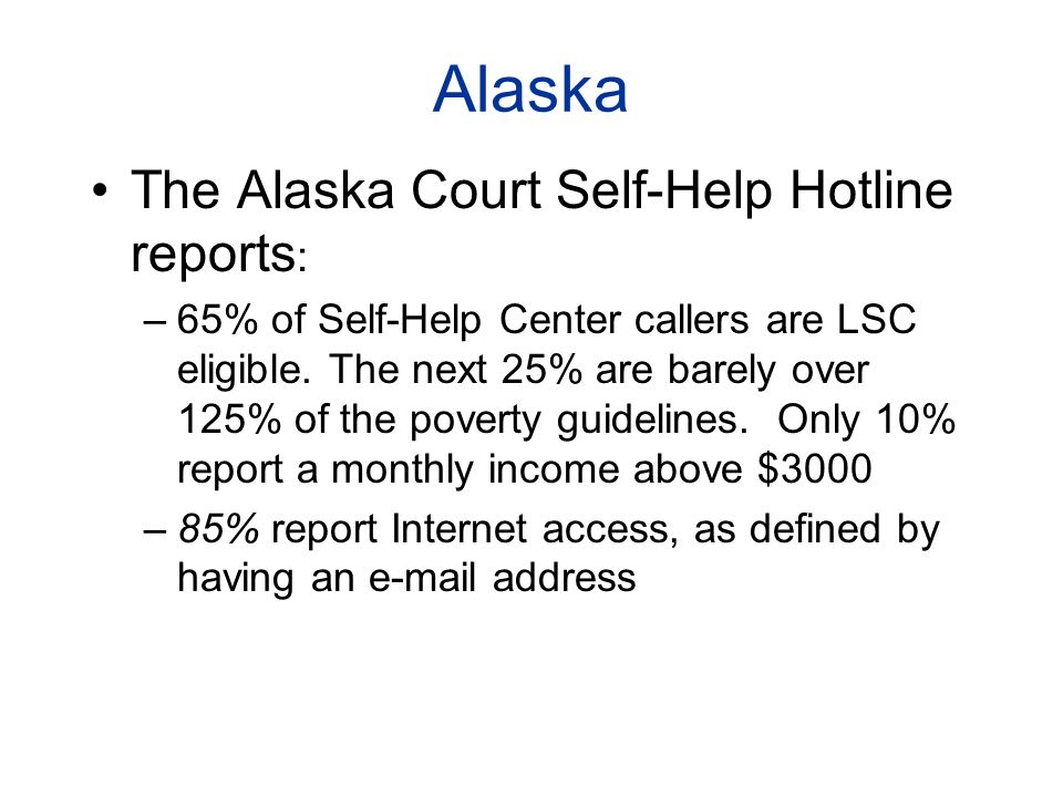 The Alaska Court Self-Help Hotline reports : –65% of Self-Help Center callers are LSC eligible.