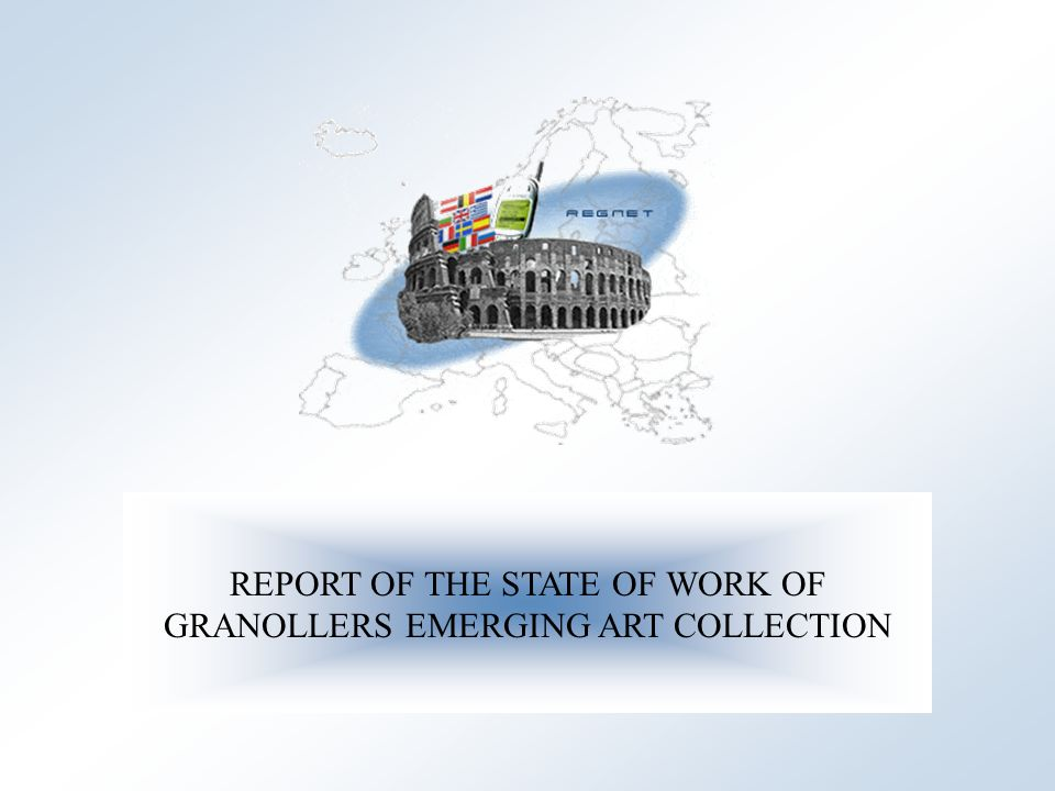 Cultural Heritage in REGional NETworks REGNET REPORT OF THE STATE OF WORK OF GRANOLLERS EMERGING ART COLLECTION
