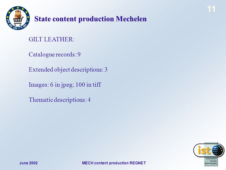 June 2002MECH content production REGNET 11 State content production Mechelen GILT LEATHER: Catalogue records: 9 Extended object descriptions: 3 Images: 6 in jpeg; 100 in tiff Thematic descriptions: 4