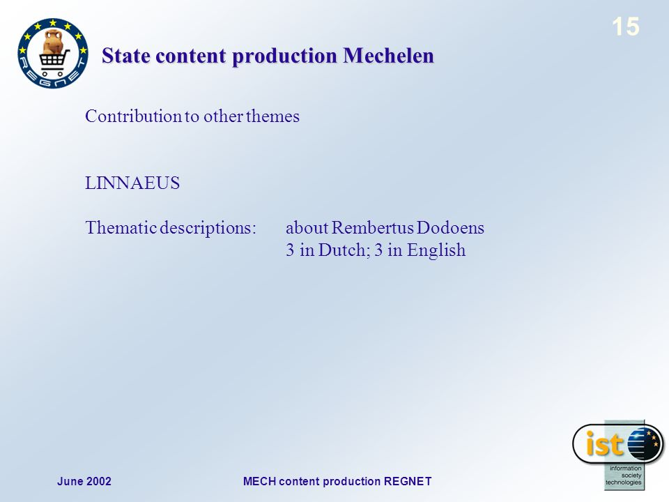 June 2002MECH content production REGNET 15 State content production Mechelen Contribution to other themes LINNAEUS Thematic descriptions:about Rembertus Dodoens 3 in Dutch; 3 in English