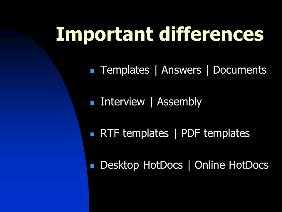 Important differences Templates | Answers | Documents Interview | Assembly RTF templates | PDF templates Desktop HotDocs | Online HotDocs