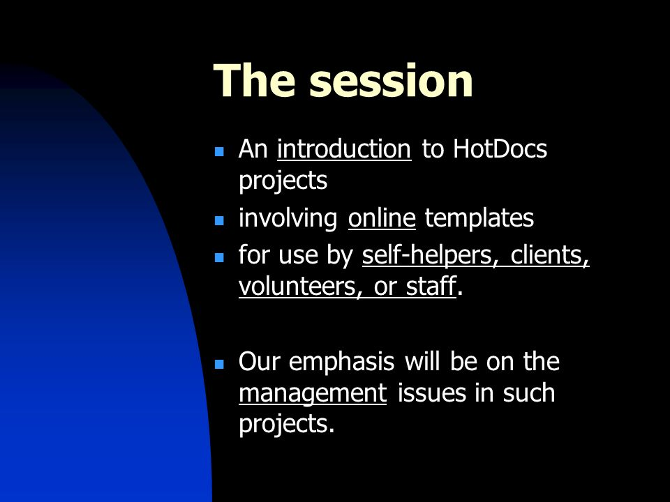 The session An introduction to HotDocs projects involving online templates for use by self-helpers, clients, volunteers, or staff.