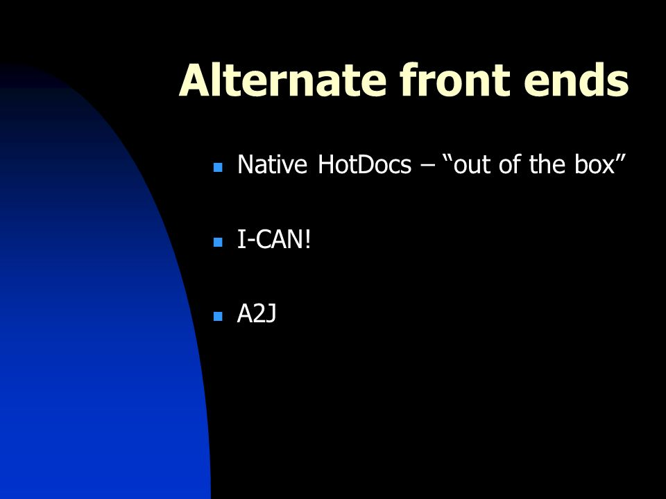 Alternate front ends Native HotDocs – out of the box I-CAN! A2J