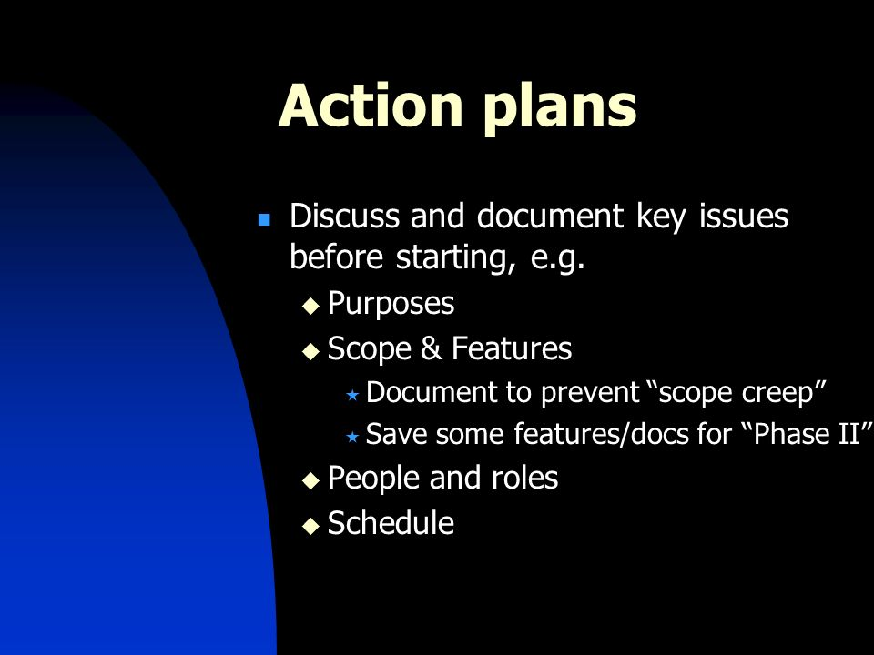 Action plans Discuss and document key issues before starting, e.g.