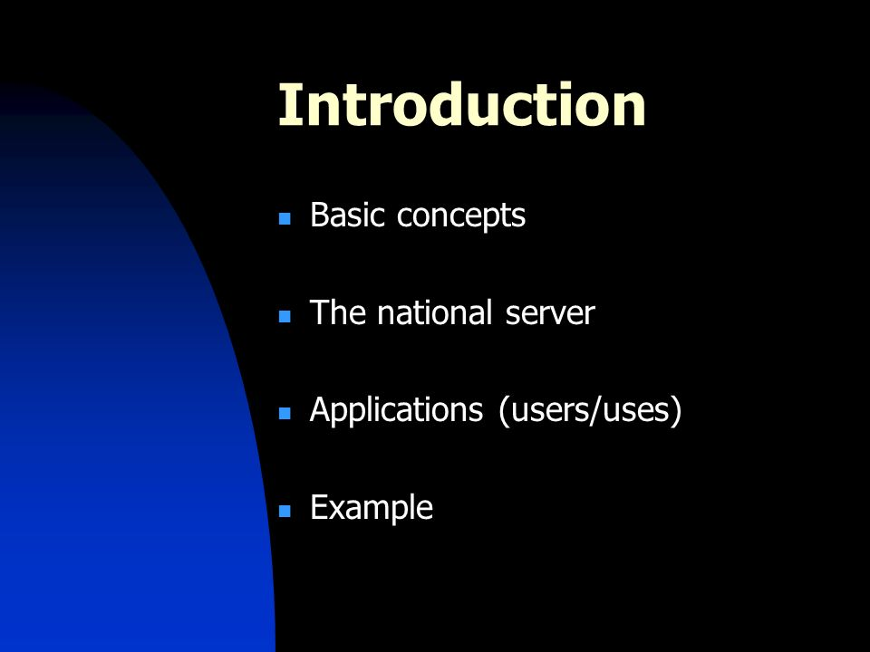 Introduction Basic concepts The national server Applications (users/uses) Example