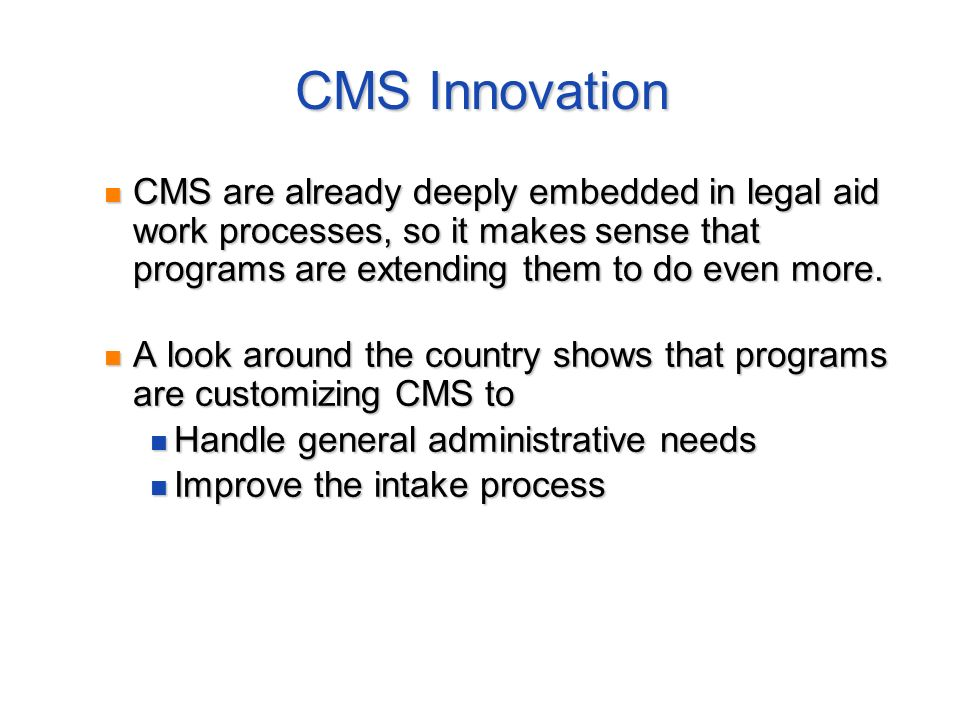 CMS Innovation CMS are already deeply embedded in legal aid work processes, so it makes sense that programs are extending them to do even more.