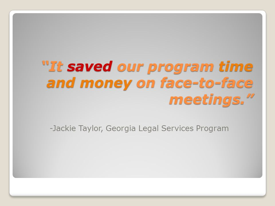 It saved our program time and money on face-to-face meetings.