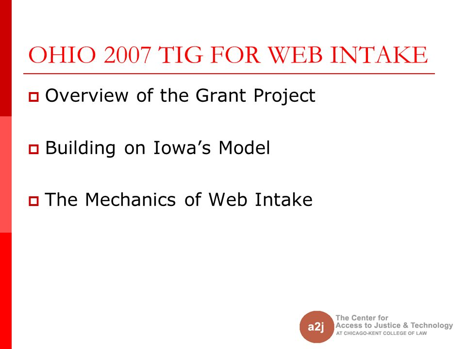 OHIO 2007 TIG FOR WEB INTAKE Overview of the Grant Project Building on Iowas Model The Mechanics of Web Intake