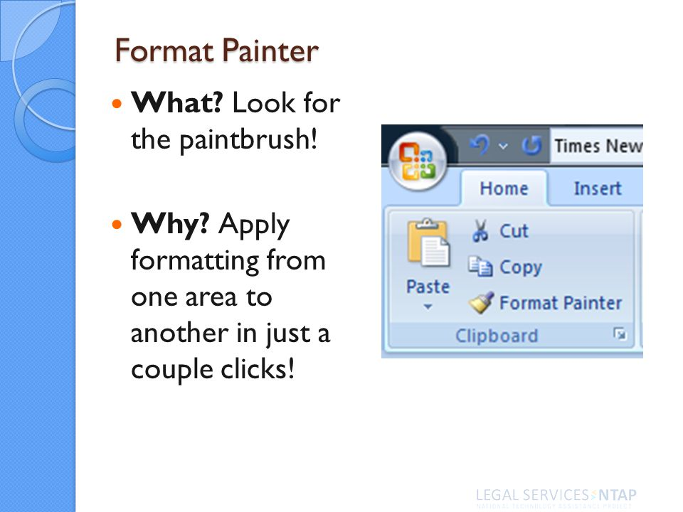Format Painter What. Look for the paintbrush. Why.