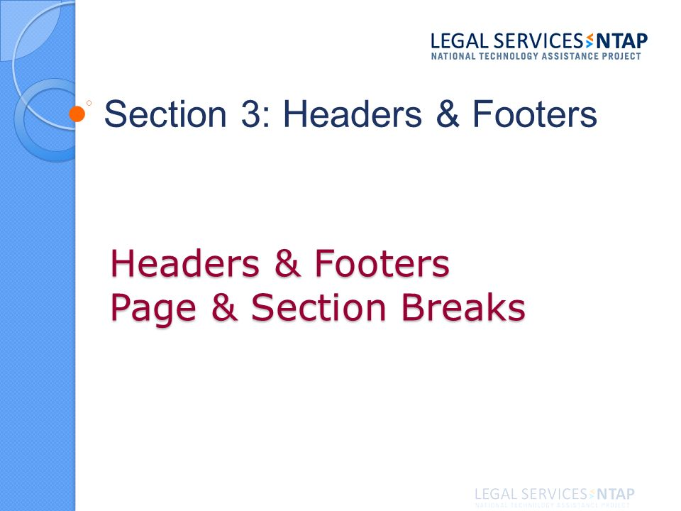 Headers & Footers Page & Section Breaks Section 3: Headers & Footers