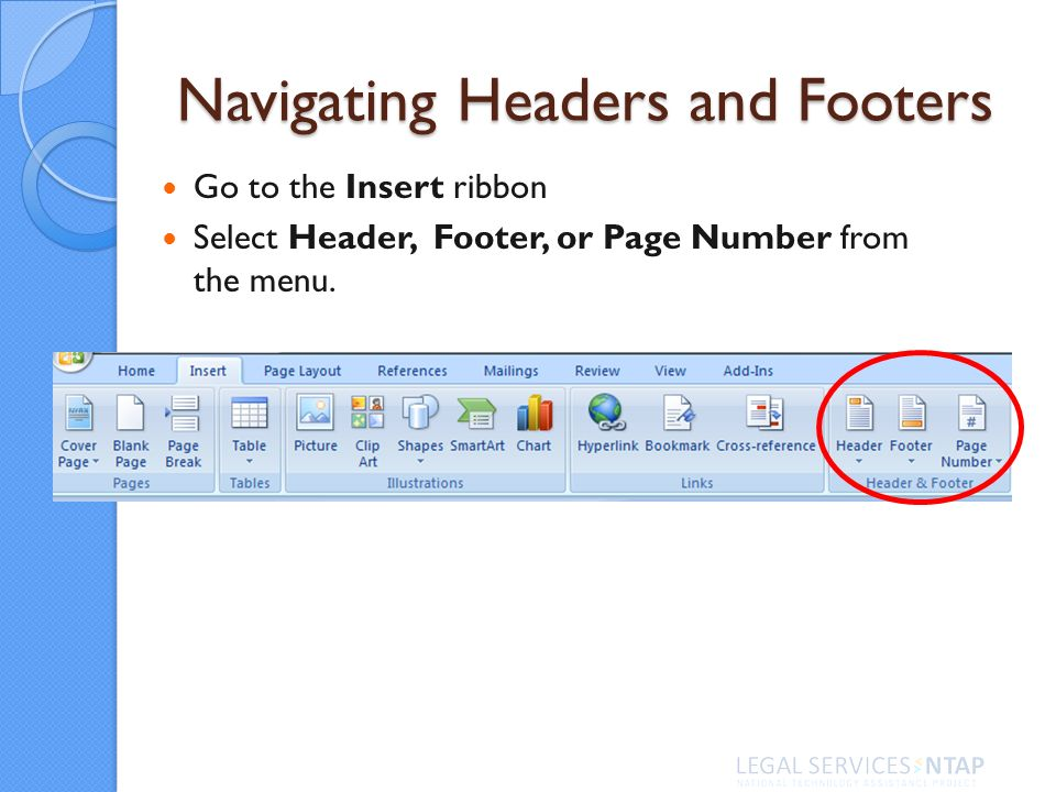 Navigating Headers and Footers Go to the Insert ribbon Select Header, Footer, or Page Number from the menu.