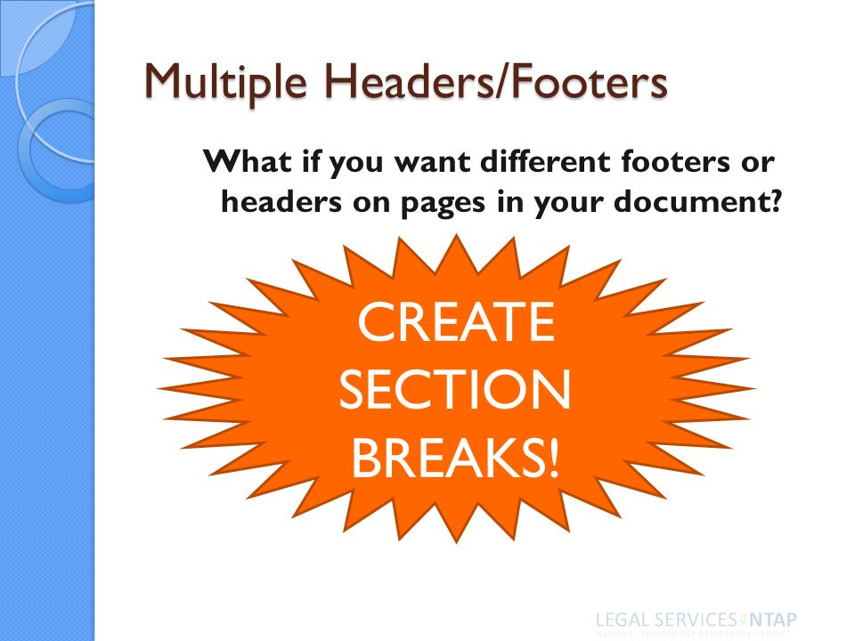 Multiple Headers/Footers What if you want different footers or headers on pages in your document.