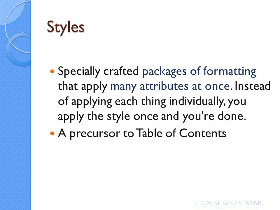 Styles Specially crafted packages of formatting that apply many attributes at once.