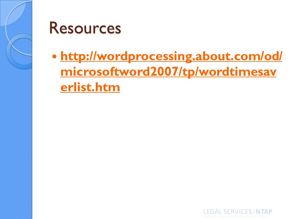 Resources http://wordprocessing.about.com/od/ microsoftword2007/tp/wordtimesav erlist.htm http://wordprocessing.about.com/od/ microsoftword2007/tp/wordtimesav erlist.htm