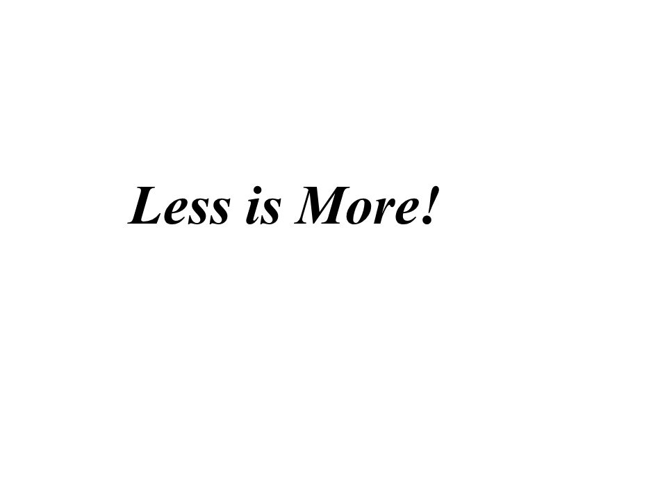 Less is More!