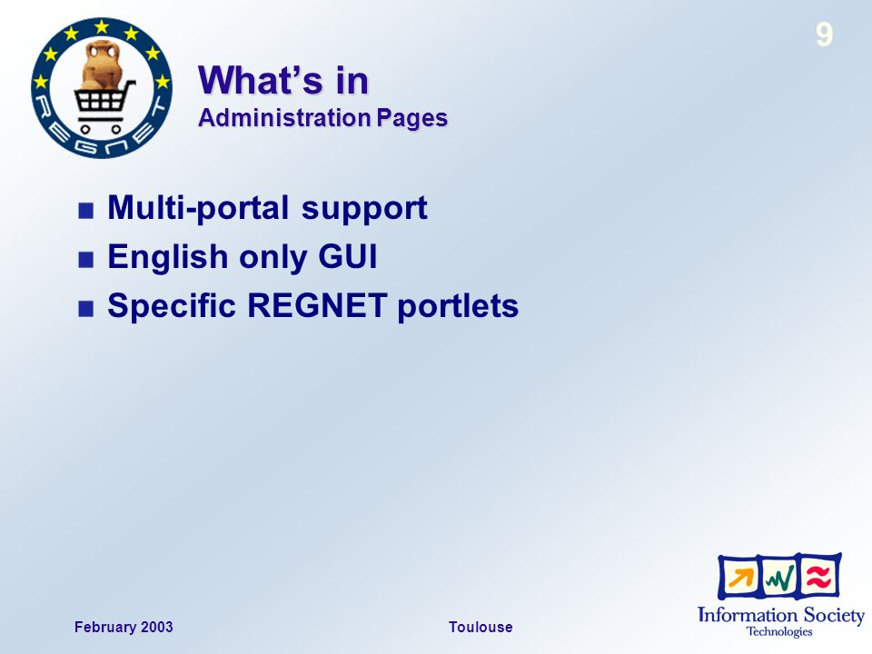 February 2003Toulouse 9 Whats in Administration Pages Multi-portal support English only GUI Specific REGNET portlets