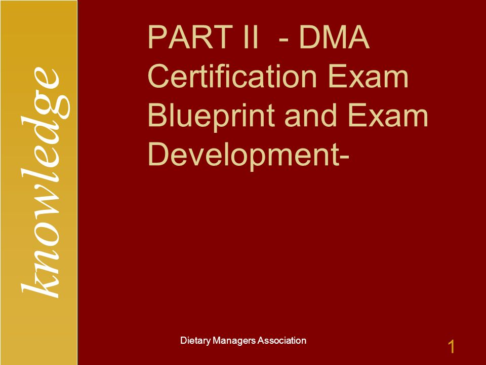 knowledge Dietary Managers Association 1 PART II - DMA Certification Exam Blueprint and Exam Development-