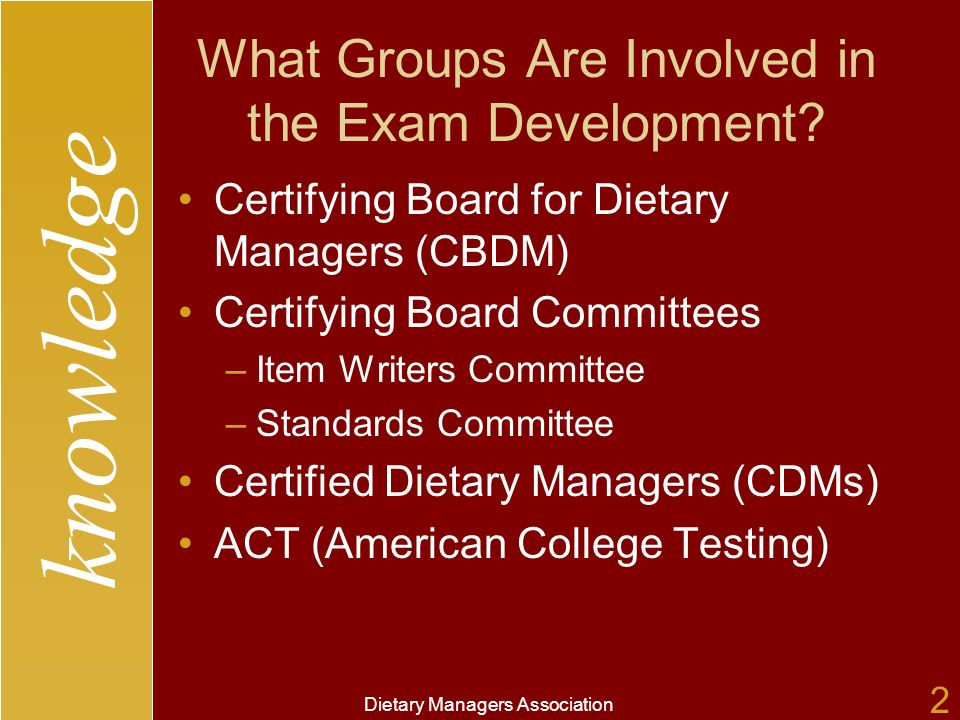 knowledge Dietary Managers Association 2 What Groups Are Involved in the Exam Development.