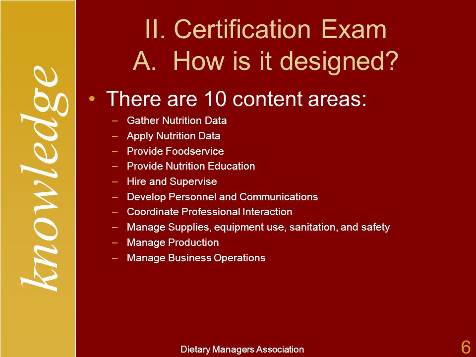 knowledge Dietary Managers Association 6 II. Certification Exam A.