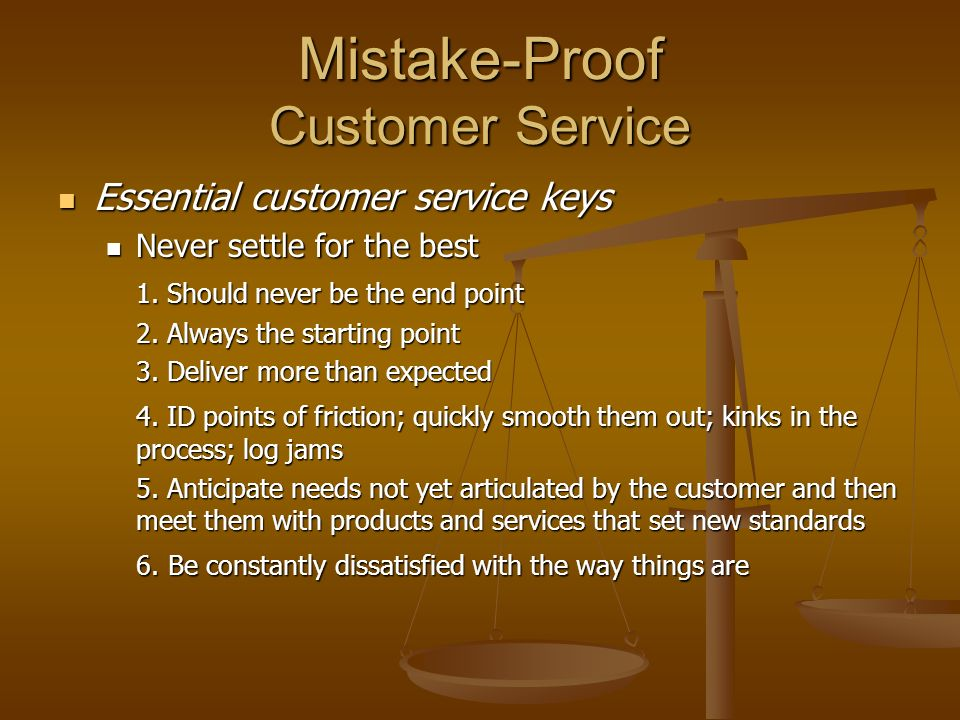 Mistake-Proof Customer Service Essential customer service keys Essential customer service keys Never settle for the best Never settle for the best 1.