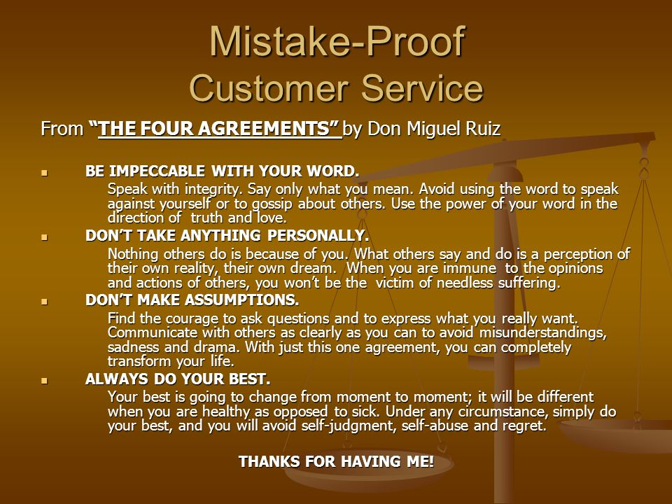 Mistake-Proof Customer Service From THE FOUR AGREEMENTS by Don Miguel Ruiz BE IMPECCABLE WITH YOUR WORD.