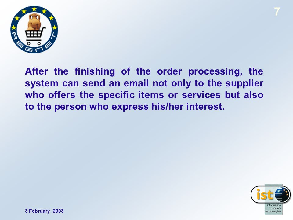 3 February 2003 7 After the finishing of the order processing, the system can send an email not only to the supplier who offers the specific items or services but also to the person who express his/her interest.