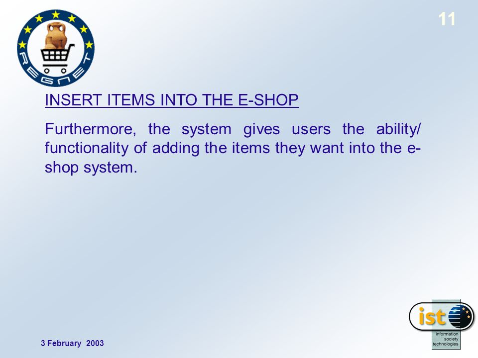 3 February INSERT ITEMS INTO THE E-SHOP Furthermore, the system gives users the ability/ functionality of adding the items they want into the e- shop system.