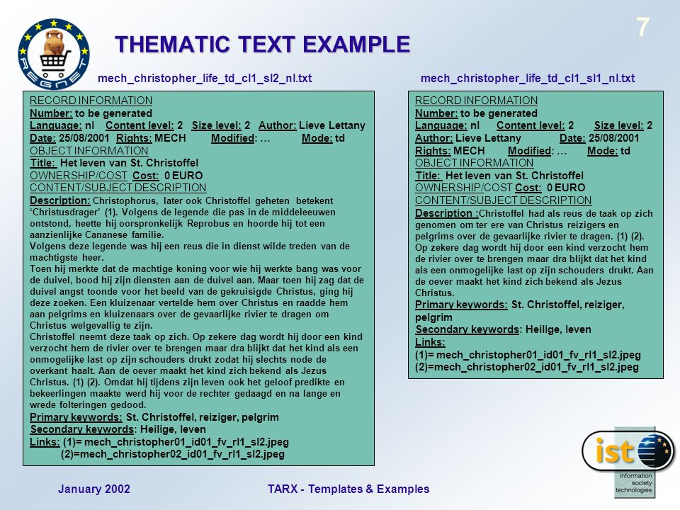 January 2002TARX - Templates & Examples 7 THEMATIC TEXT EXAMPLE RECORD INFORMATION Number: to be generated Language: nl Content level: 2 Size level: 2 Author: Lieve Lettany Date: 25/08/2001 Rights: MECHModified: … Mode: td OBJECT INFORMATION Title: Het leven van St.