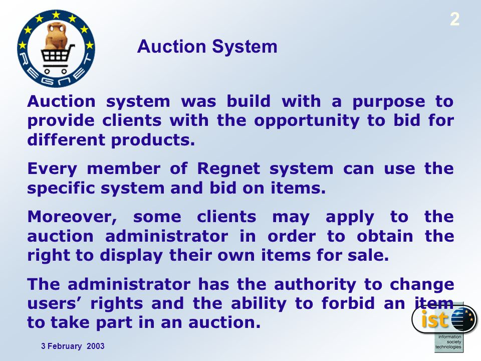 3 February 2003 2 Auction System Auction system was build with a purpose to provide clients with the opportunity to bid for different products.