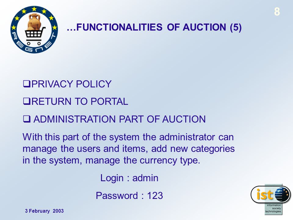 3 February 2003 8 PRIVACY POLICY RETURN TO PORTAL ADMINISTRATION PART OF AUCTION With this part of the system the administrator can manage the users and items, add new categories in the system, manage the currency type.