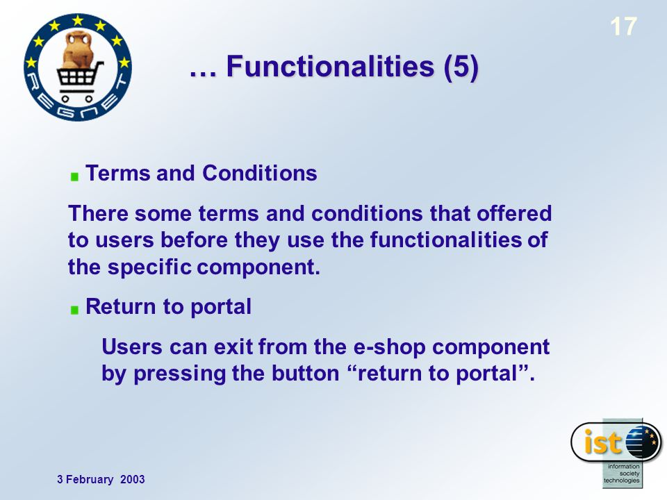 3 February 2003 17 … Functionalities (5) Terms and Conditions There some terms and conditions that offered to users before they use the functionalities of the specific component.