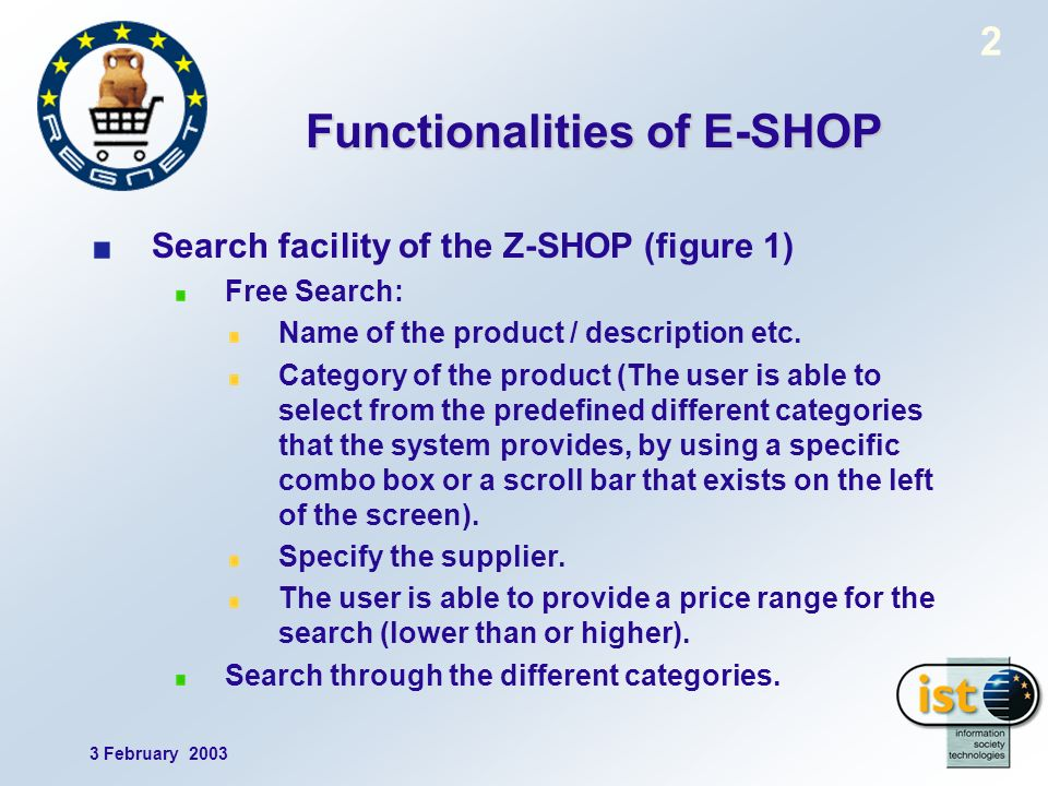 3 February 2003 2 Functionalities of E-SHOP Search facility of the Z-SHOP (figure 1) Free Search: Name of the product / description etc.
