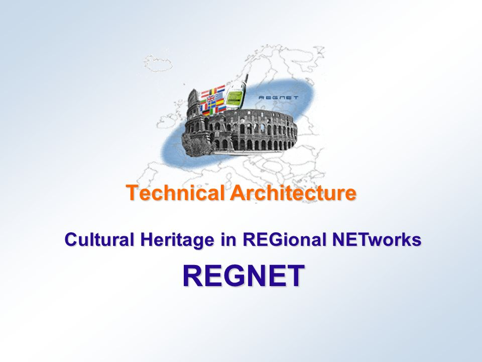 Cultural Heritage in REGional NETworks REGNET Technical Architecture