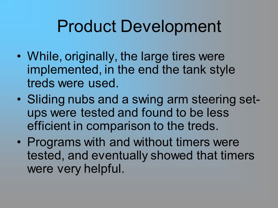 Product Development While, originally, the large tires were implemented, in the end the tank style treds were used.