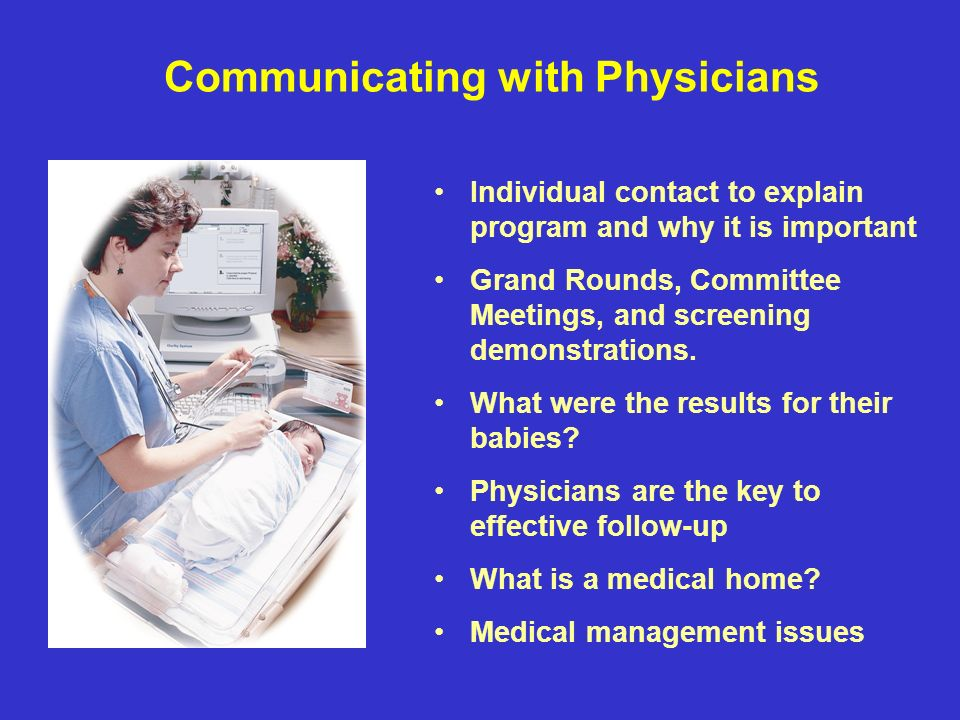 Communicating with Physicians Individual contact to explain program and why it is important Grand Rounds, Committee Meetings, and screening demonstrations.