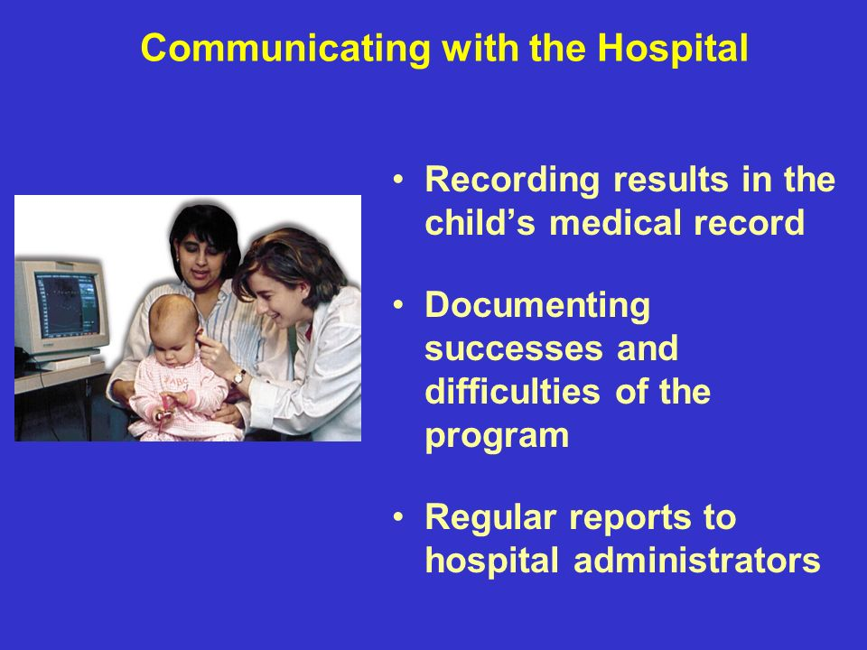 Communicating with the Hospital Recording results in the childs medical record Documenting successes and difficulties of the program Regular reports to hospital administrators
