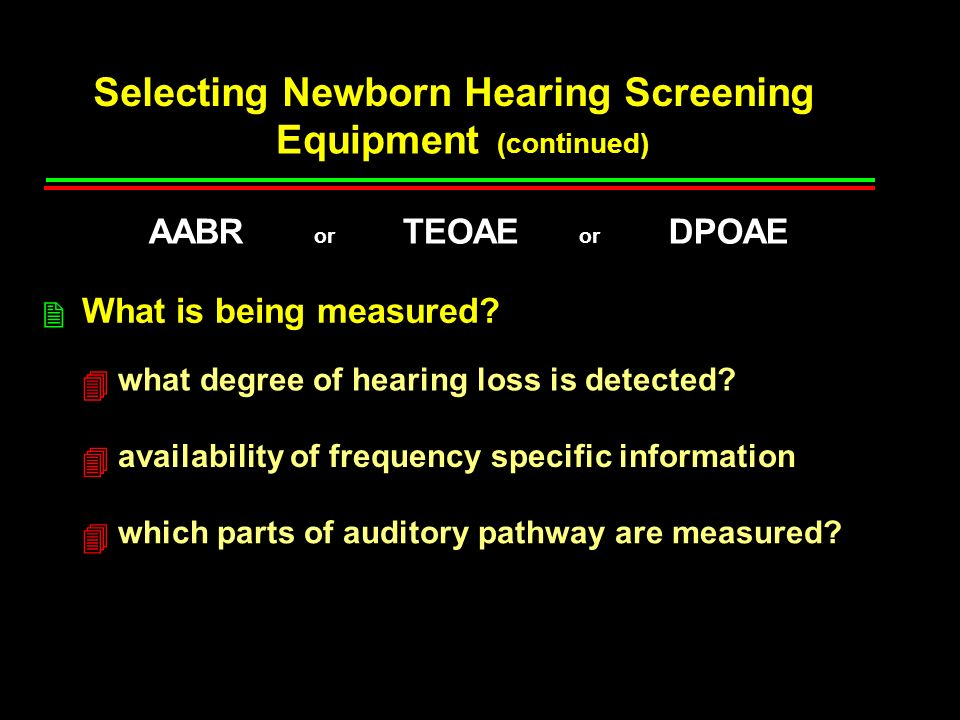 Selecting Newborn Hearing Screening Equipment (continued) What is being measured.