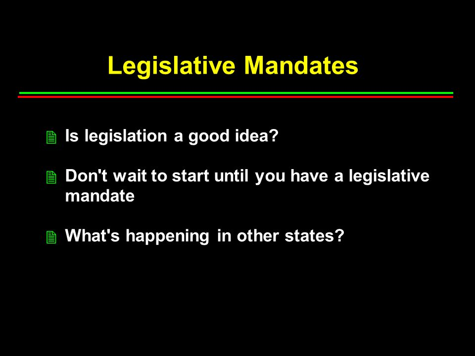 Legislative Mandates Is legislation a good idea.