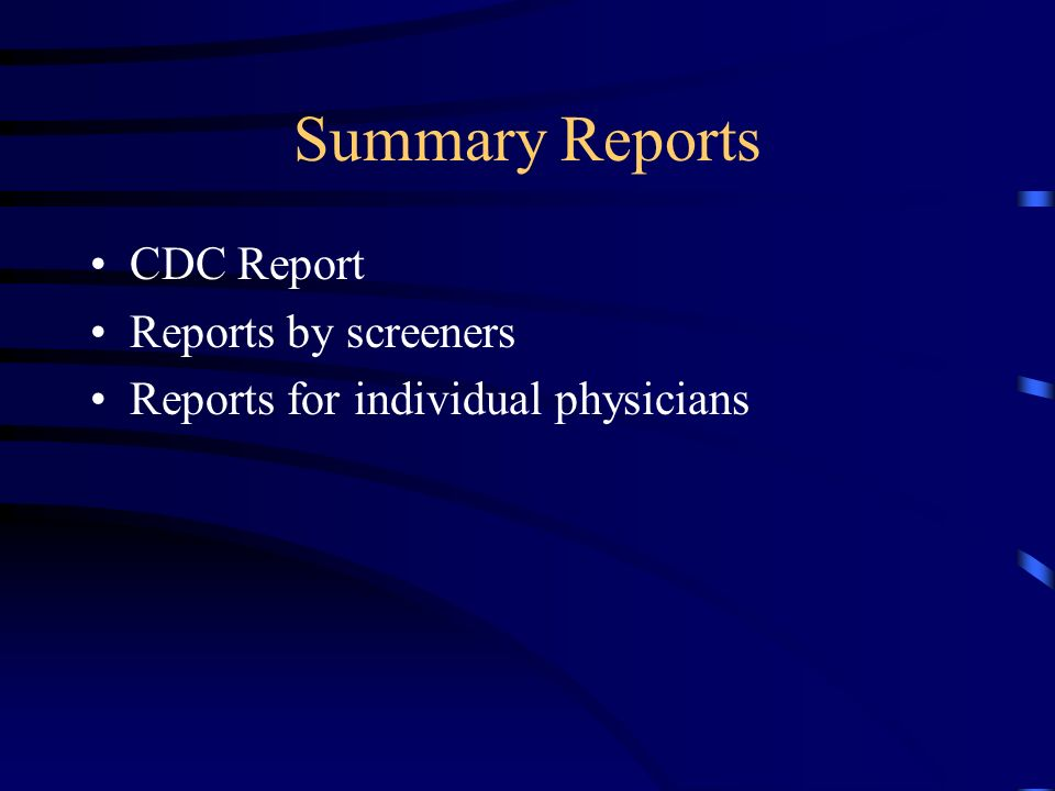 Summary Reports CDC Report Reports by screeners Reports for individual physicians