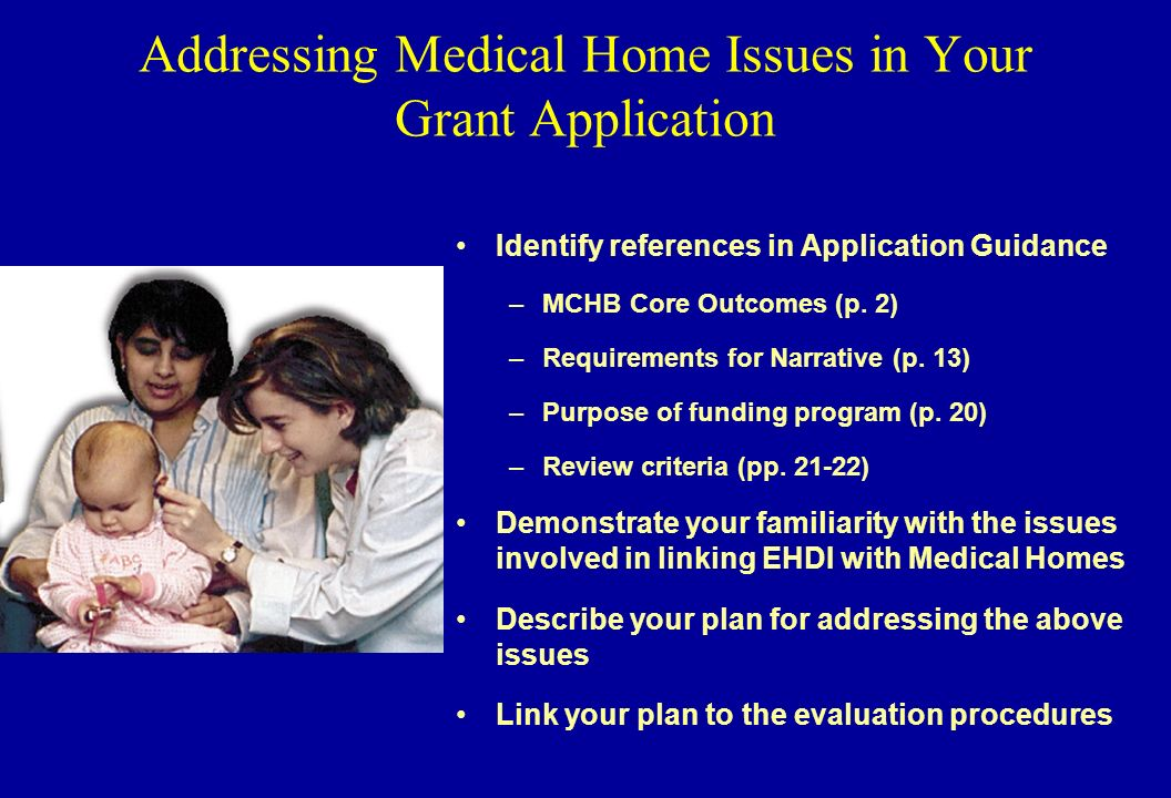 Addressing Medical Home Issues in Your Grant Application Identify references in Application Guidance –MCHB Core Outcomes (p.