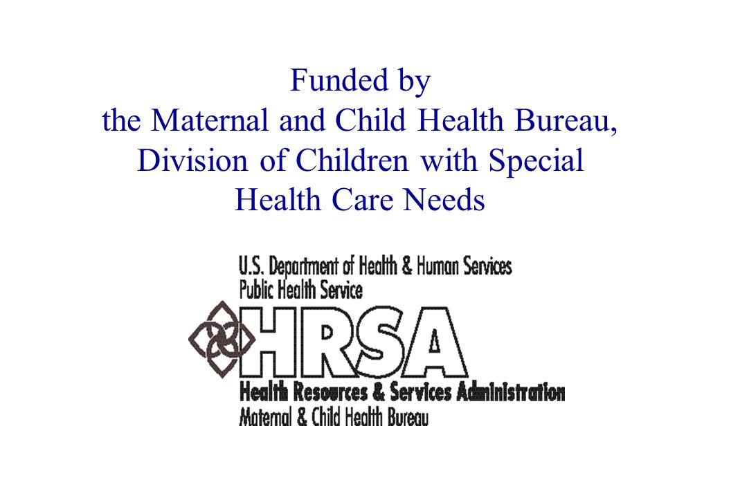 Funded by the Maternal and Child Health Bureau, Division of Children with Special Health Care Needs