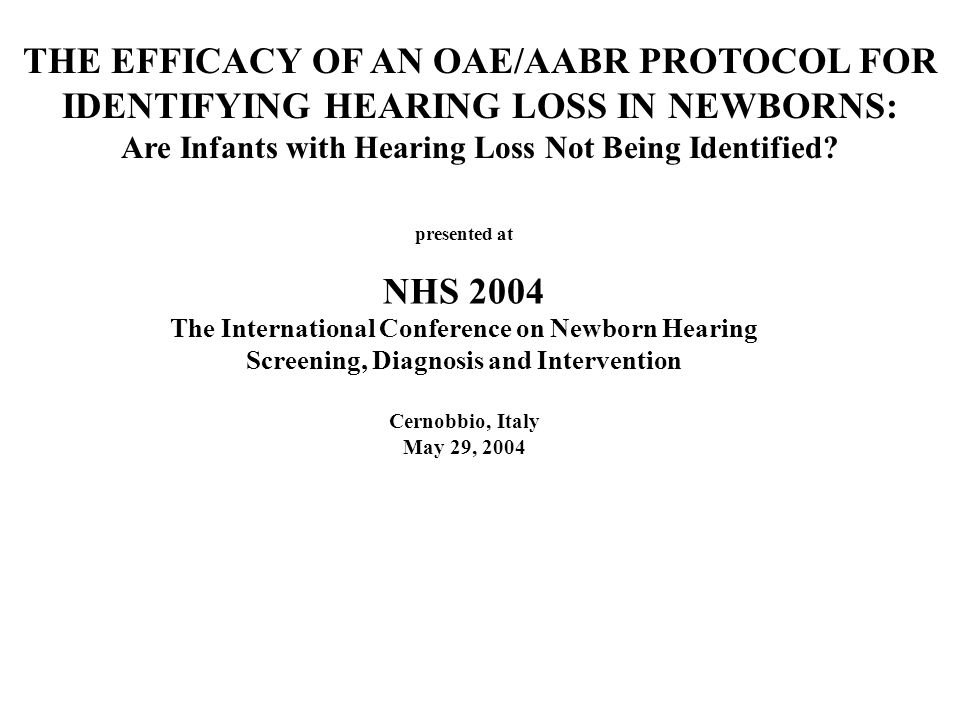 THE EFFICACY OF AN OAE/AABR PROTOCOL FOR IDENTIFYING HEARING LOSS IN NEWBORNS: Are Infants with Hearing Loss Not Being Identified.