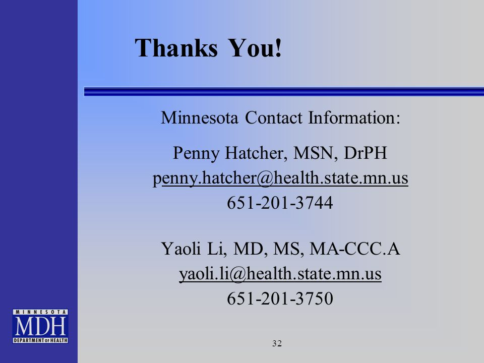 32 Minnesota Contact Information: Penny Hatcher, MSN, DrPH penny.hatcher@health.state.mn.usenny.hatcher@health.state.mn.us 651-201-3744 Yaoli Li, MD, MS, MA-CCC.A yaoli.li@health.state.mn.us 651-201-3750 Thanks You!