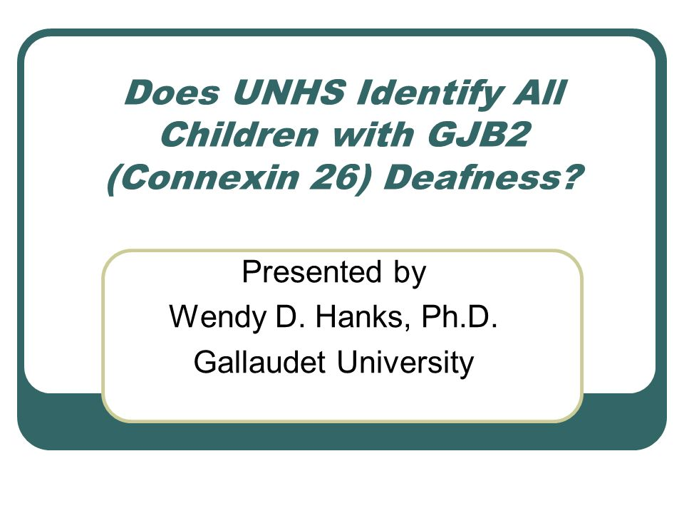 Does UNHS Identify All Children with GJB2 (Connexin 26) Deafness.