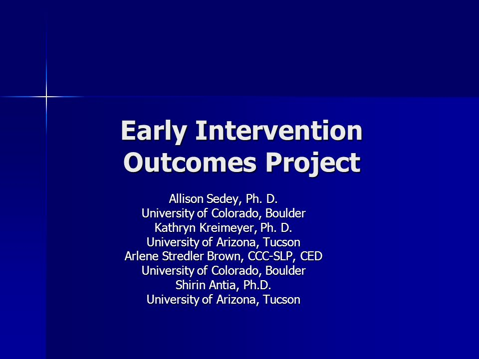 Early Intervention Outcomes Project Allison Sedey, Ph.