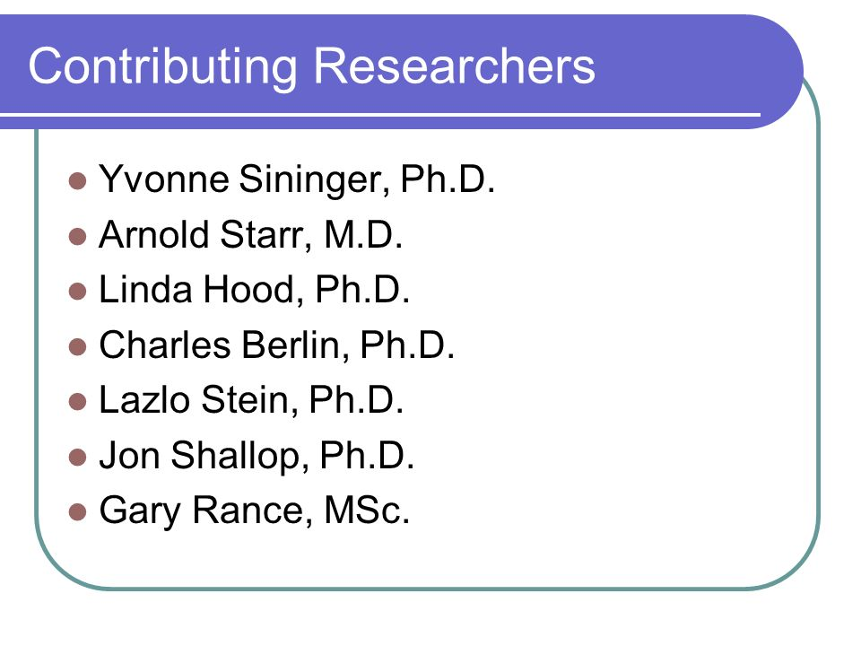 Contributing Researchers Yvonne Sininger, Ph.D. Arnold Starr, M.D.