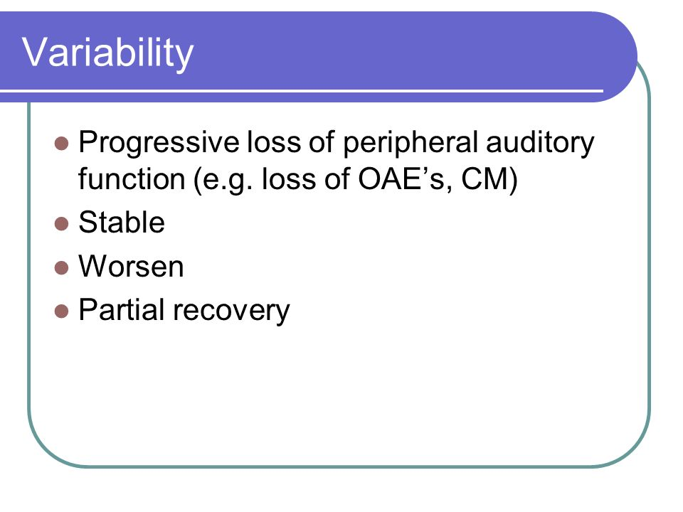 Variability Progressive loss of peripheral auditory function (e.g.